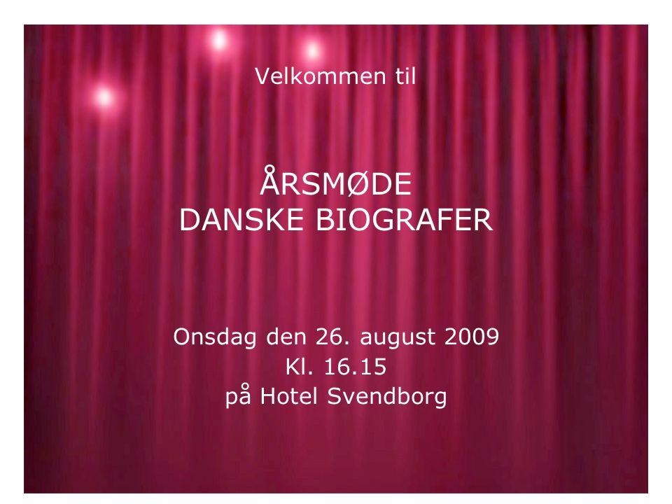 Velkommen til ÅRSMØDE DANSKE BIOGRAFER Onsdag den 26. august 2009 Kl. 16.15 på Hotel Svendborg