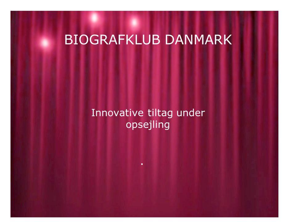 BIOGRAFKLUB DANMARK Innovative tiltag under opsejling.