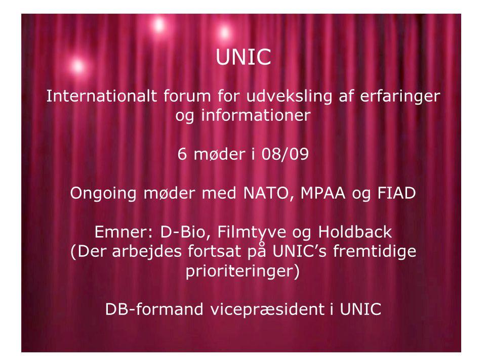UNIC Internationalt forum for udveksling af erfaringer og informationer 6 møder i 08/09 Ongoing møder med NATO, MPAA og FIAD Emner: D-Bio, Filmtyve og Holdback (Der arbejdes fortsat på UNIC's fremtidige prioriteringer) DB-formand vicepræsident i UNIC.