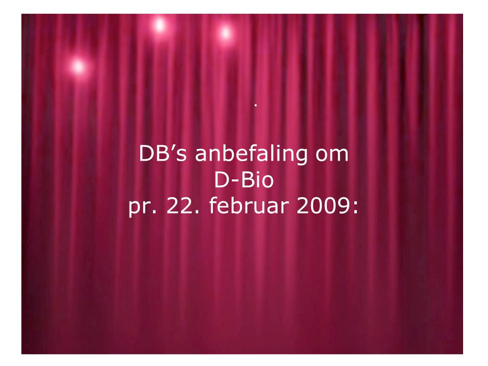 DB's anbefaling om D-Bio pr. 22. februar 2009:.