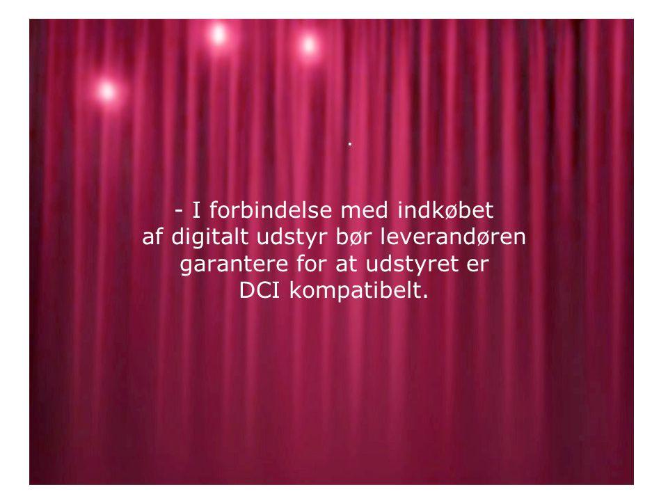 - I forbindelse med indkøbet af digitalt udstyr bør leverandøren garantere for at udstyret er DCI kompatibelt..