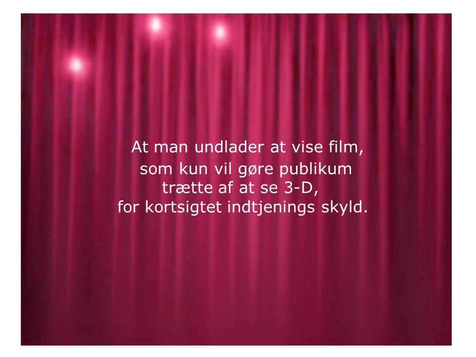 At man undlader at vise film, som kun vil gøre publikum trætte af at se 3-D, for kortsigtet indtjenings skyld.