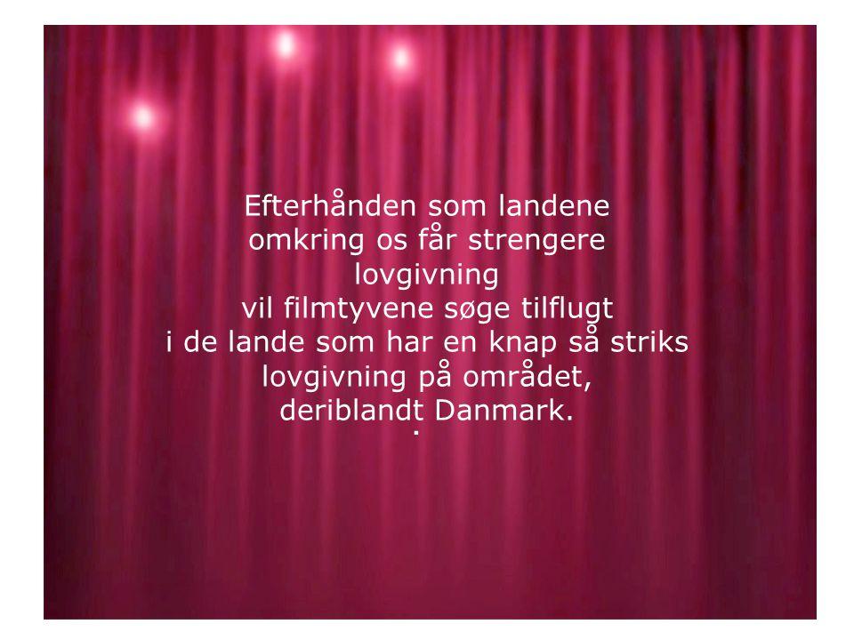 Efterhånden som landene omkring os får strengere lovgivning vil filmtyvene søge tilflugt i de lande som har en knap så striks lovgivning på området, deriblandt Danmark..
