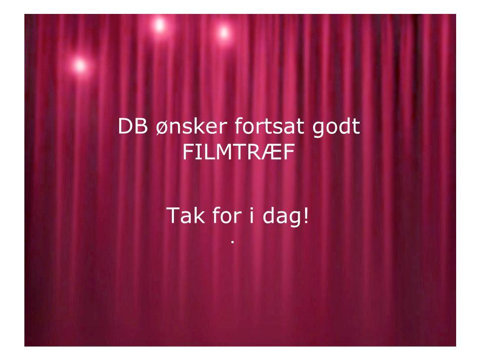 DB ønsker fortsat godt FILMTRÆF Tak for i dag!.
