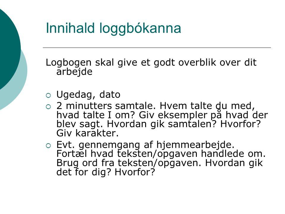 Innihald loggbókanna Logbogen skal give et godt overblik over dit arbejde  Ugedag, dato  2 minutters samtale.