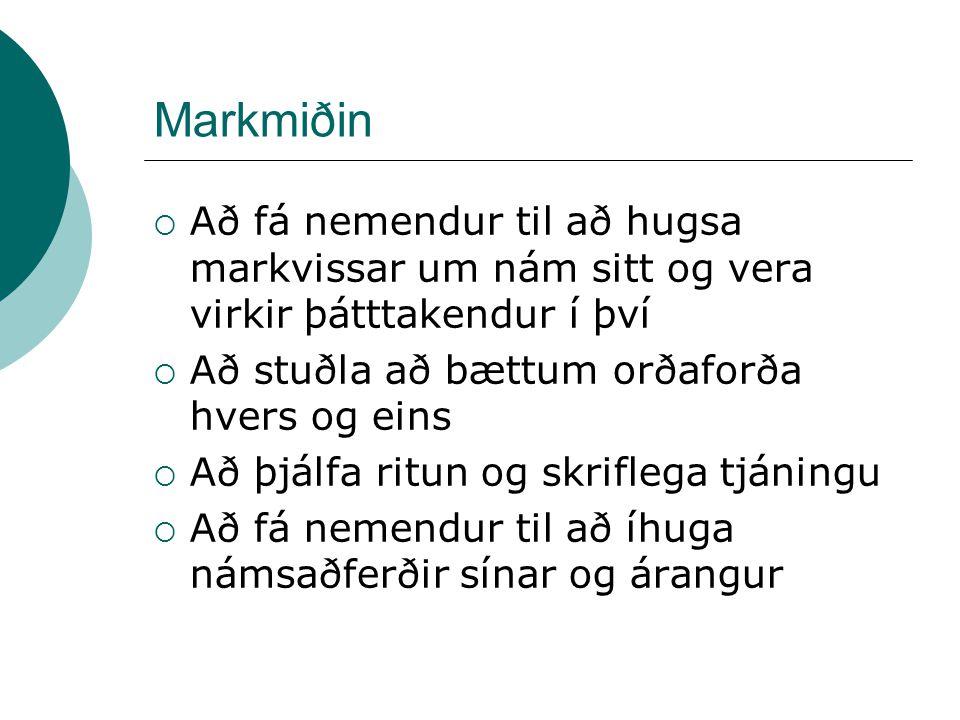 Markmiðin  Að fá nemendur til að hugsa markvissar um nám sitt og vera virkir þátttakendur í því  Að stuðla að bættum orðaforða hvers og eins  Að þjálfa ritun og skriflega tjáningu  Að fá nemendur til að íhuga námsaðferðir sínar og árangur