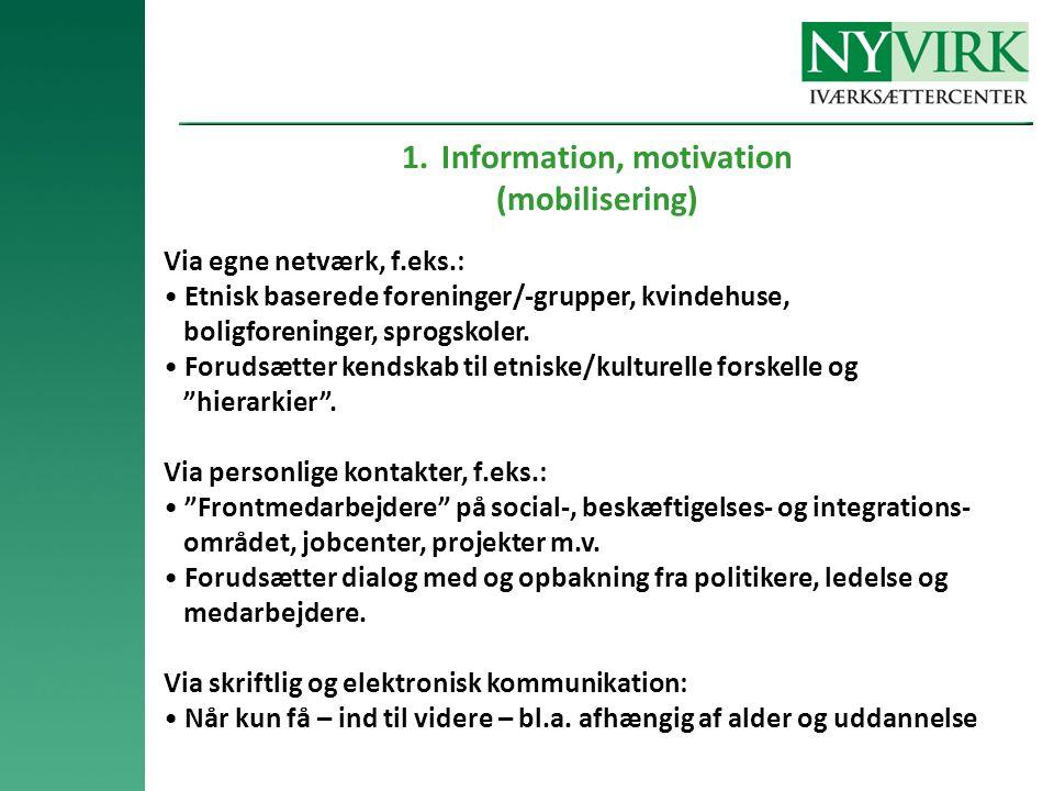1.Information, motivation (mobilisering) Via egne netværk, f.eks.: • Etnisk baserede foreninger/-grupper, kvindehuse, boligforeninger, sprogskoler.