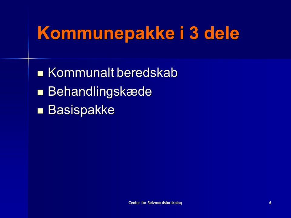 Center for Selvmordsforskning6 Kommunepakke i 3 dele  Kommunalt beredskab  Behandlingskæde  Basispakke
