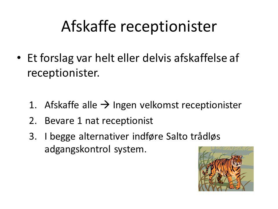 Afskaffe receptionister • Et forslag var helt eller delvis afskaffelse af receptionister.