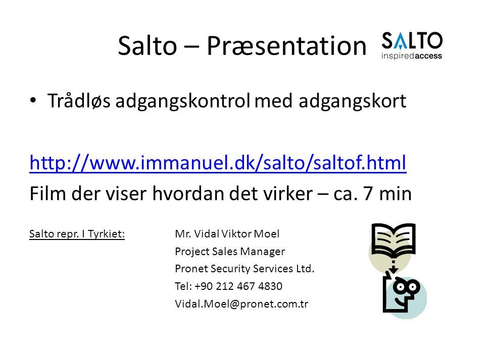 Salto – Præsentation • Trådløs adgangskontrol med adgangskort http://www.immanuel.dk/salto/saltof.html Film der viser hvordan det virker – ca.