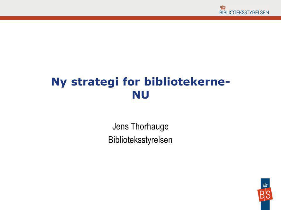 Ny strategi for bibliotekerne- NU Jens Thorhauge Biblioteksstyrelsen
