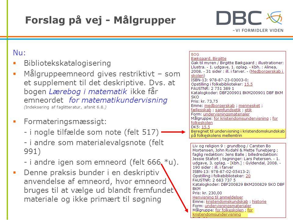 Forslag på vej - Målgrupper Nu:  Bibliotekskatalogisering  Målgruppeemneord gives restriktivt – som et supplement til det deskriptive.