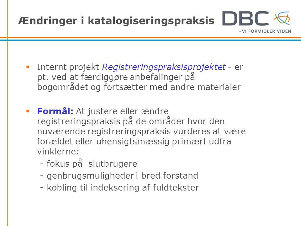 Ændringer i katalogiseringspraksis  Internt projekt Registreringspraksisprojektet - er pt.