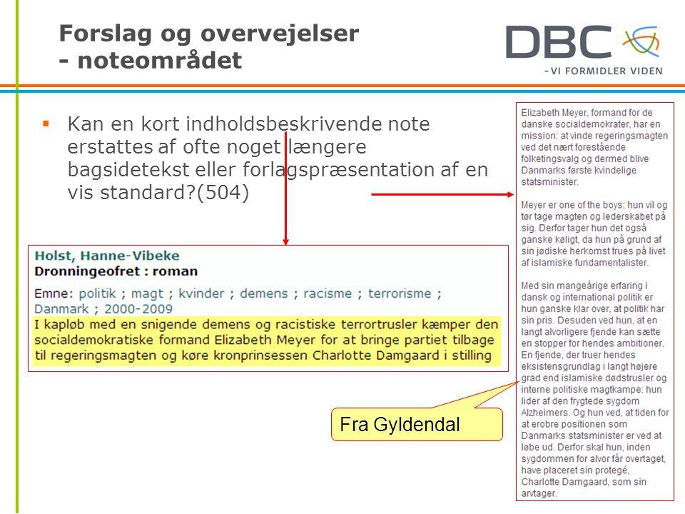 Forslag og overvejelser - noteområdet  Kan en kort indholdsbeskrivende note erstattes af ofte noget længere bagsidetekst eller forlagspræsentation af en vis standard (504) Fra Gyldendal