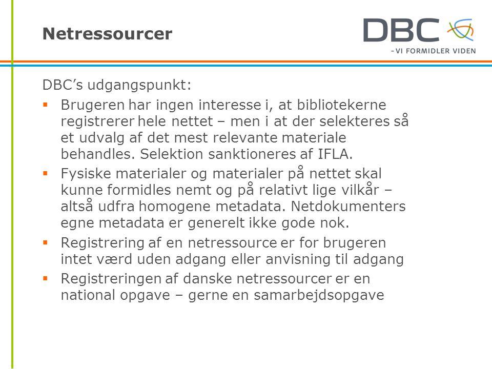 Netressourcer DBC's udgangspunkt:  Brugeren har ingen interesse i, at bibliotekerne registrerer hele nettet – men i at der selekteres så et udvalg af det mest relevante materiale behandles.