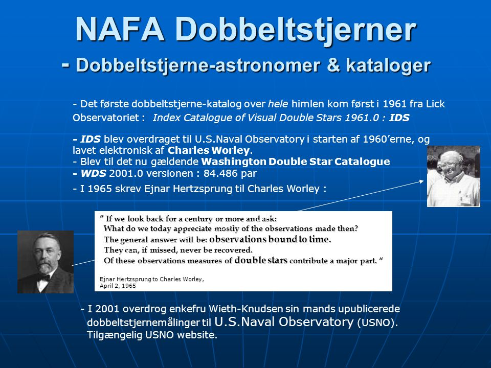 NAFA Dobbeltstjerner - Dobbeltstjerne-astronomer & kataloger If we look back for a century or more and ask: What do we today appreciate mostly of the observations made then.