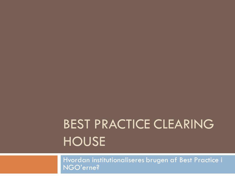 BEST PRACTICE CLEARING HOUSE Hvordan institutionaliseres brugen af Best Practice i NGO'erne