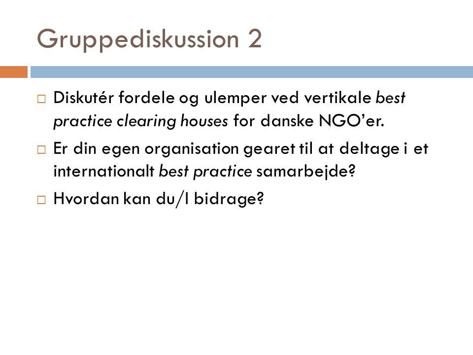 Gruppediskussion 2  Diskutér fordele og ulemper ved vertikale best practice clearing houses for danske NGO'er.