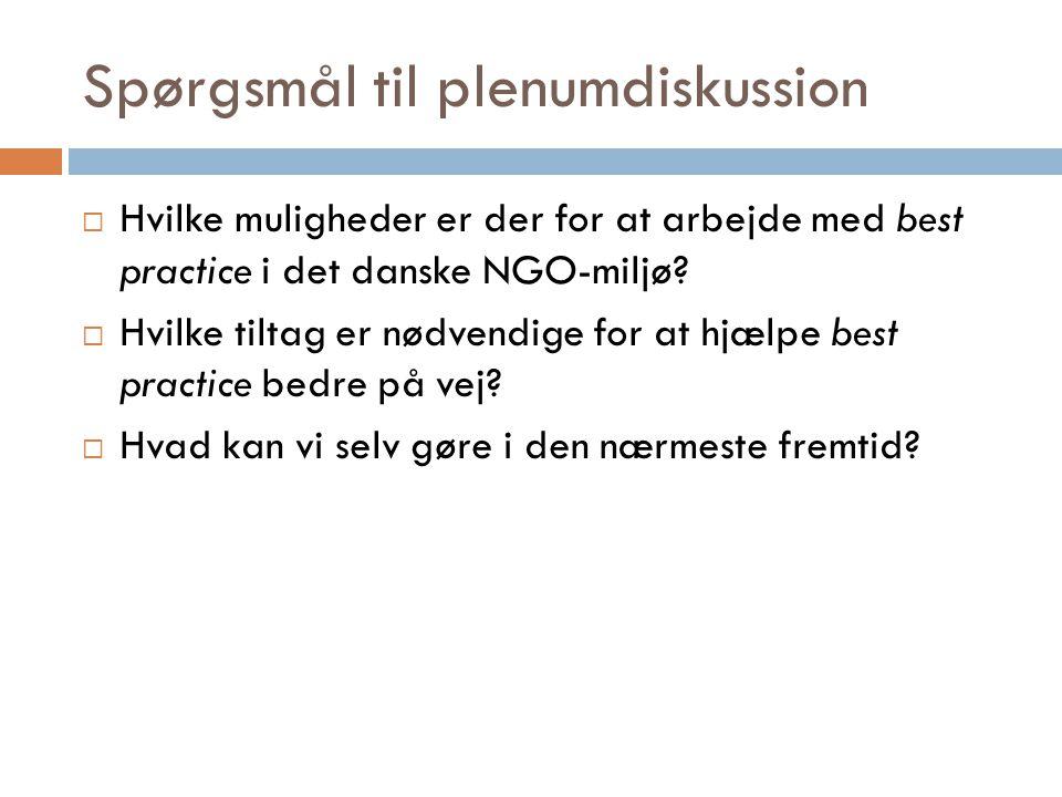 Spørgsmål til plenumdiskussion  Hvilke muligheder er der for at arbejde med best practice i det danske NGO-miljø.