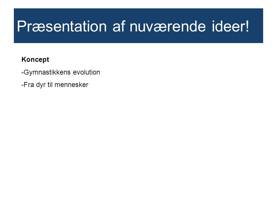 Præsentation af nuværende ideer! Koncept -Gymnastikkens evolution -Fra dyr til mennesker