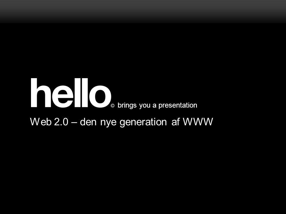 brings you a presentation Web 2.0 – den nye generation af WWW
