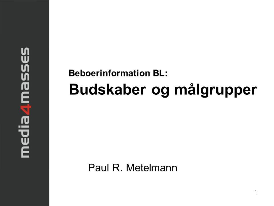 1 Beboerinformation BL: Budskaber og målgrupper Paul R. Metelmann