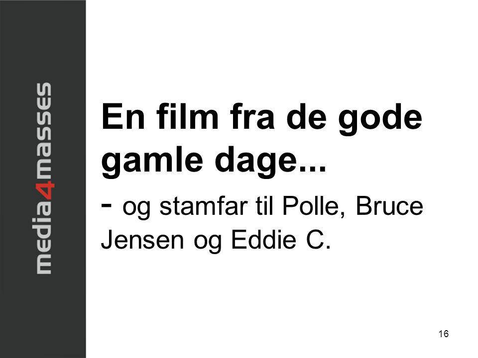 16 En film fra de gode gamle dage... - og stamfar til Polle, Bruce Jensen og Eddie C.