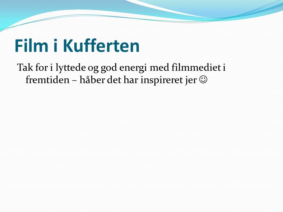 Film i Kufferten Tak for i lyttede og god energi med filmmediet i fremtiden – håber det har inspireret jer 