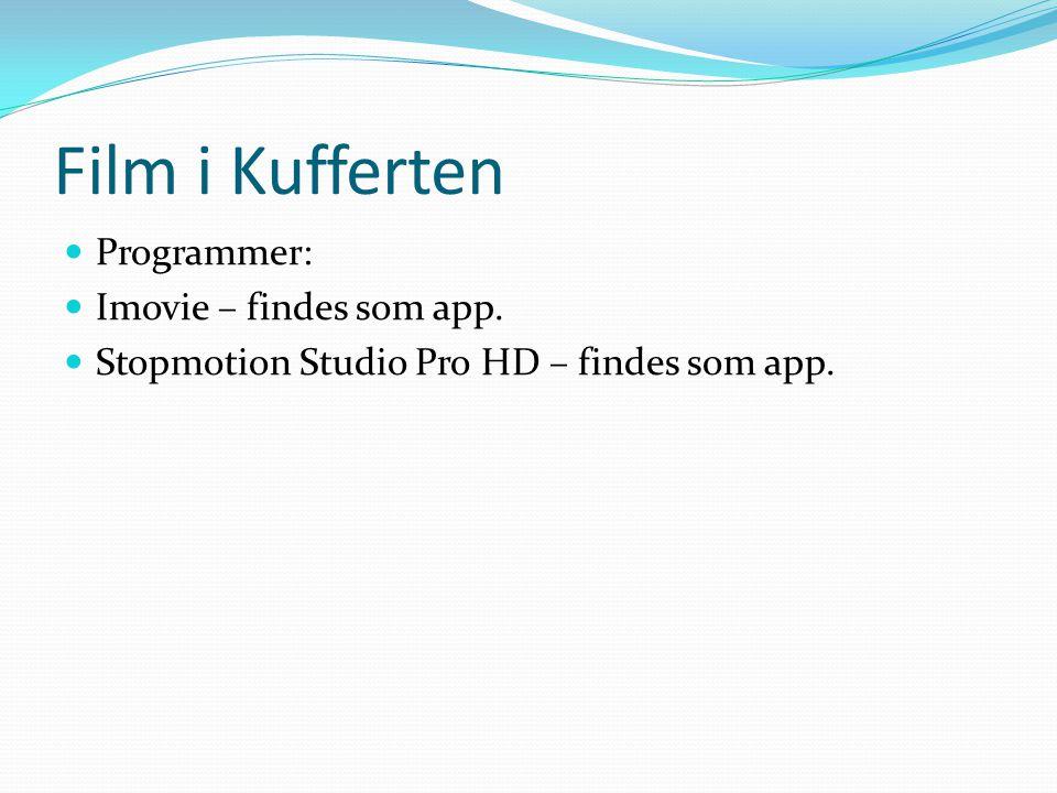 Film i Kufferten  Programmer:  Imovie – findes som app.