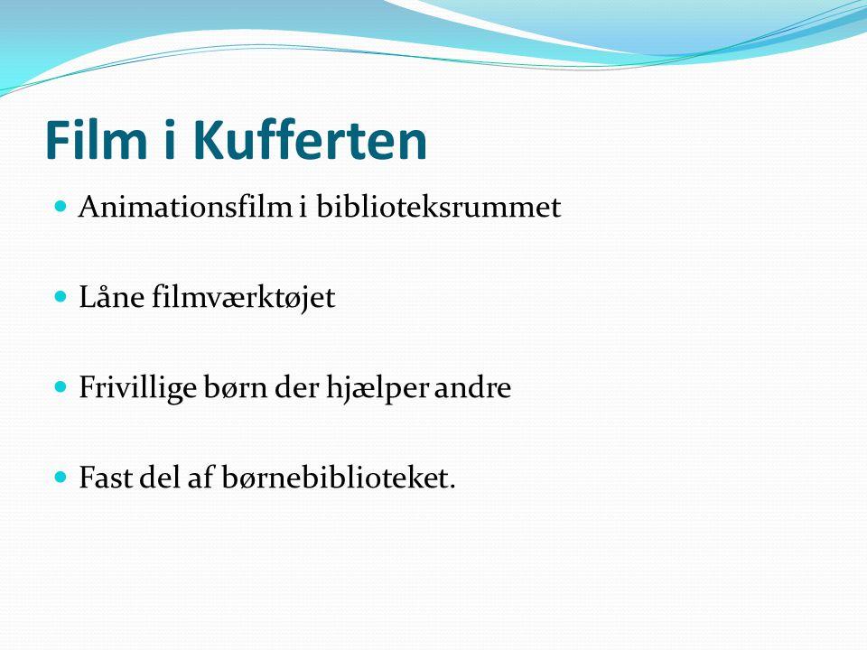 Film i Kufferten  Animationsfilm i biblioteksrummet  Låne filmværktøjet  Frivillige børn der hjælper andre  Fast del af børnebiblioteket.