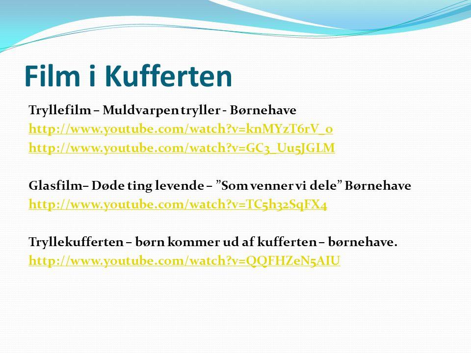 Film i Kufferten Tryllefilm – Muldvarpen tryller - Børnehave http://www.youtube.com/watch v=knMYzT6rV_o http://www.youtube.com/watch v=GC3_Uu5JGLM Glasfilm– Døde ting levende – Som venner vi dele Børnehave http://www.youtube.com/watch v=TC5h32SqFX4 Tryllekufferten – børn kommer ud af kufferten – børnehave.