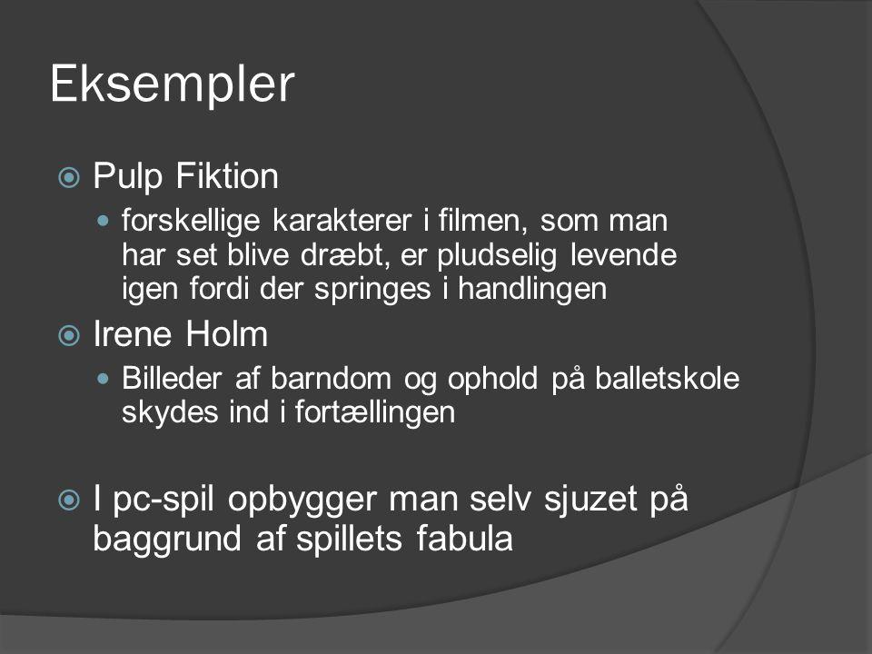 Eksempler  Pulp Fiktion  forskellige karakterer i filmen, som man har set blive dræbt, er pludselig levende igen fordi der springes i handlingen  I