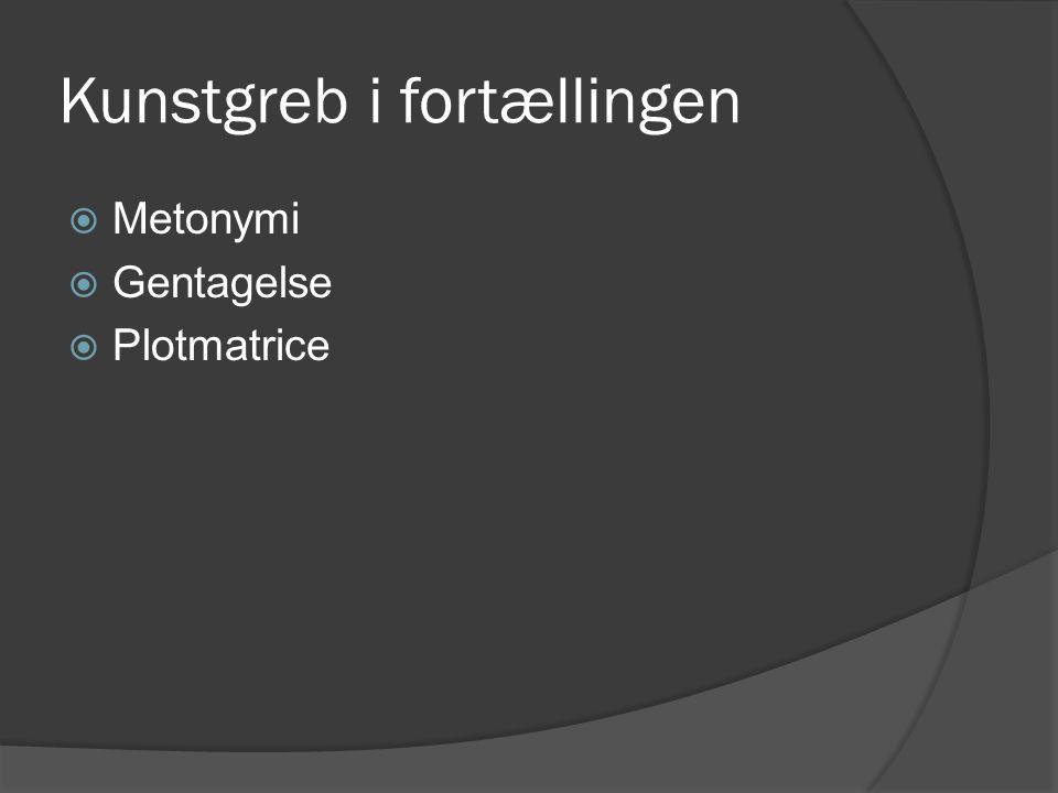 Kunstgreb i fortællingen  Metonymi  Gentagelse  Plotmatrice