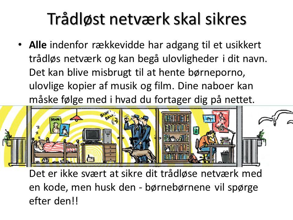 Trådløst netværk skal sikres • Alle indenfor rækkevidde har adgang til et usikkert trådløs netværk og kan begå ulovligheder i dit navn.