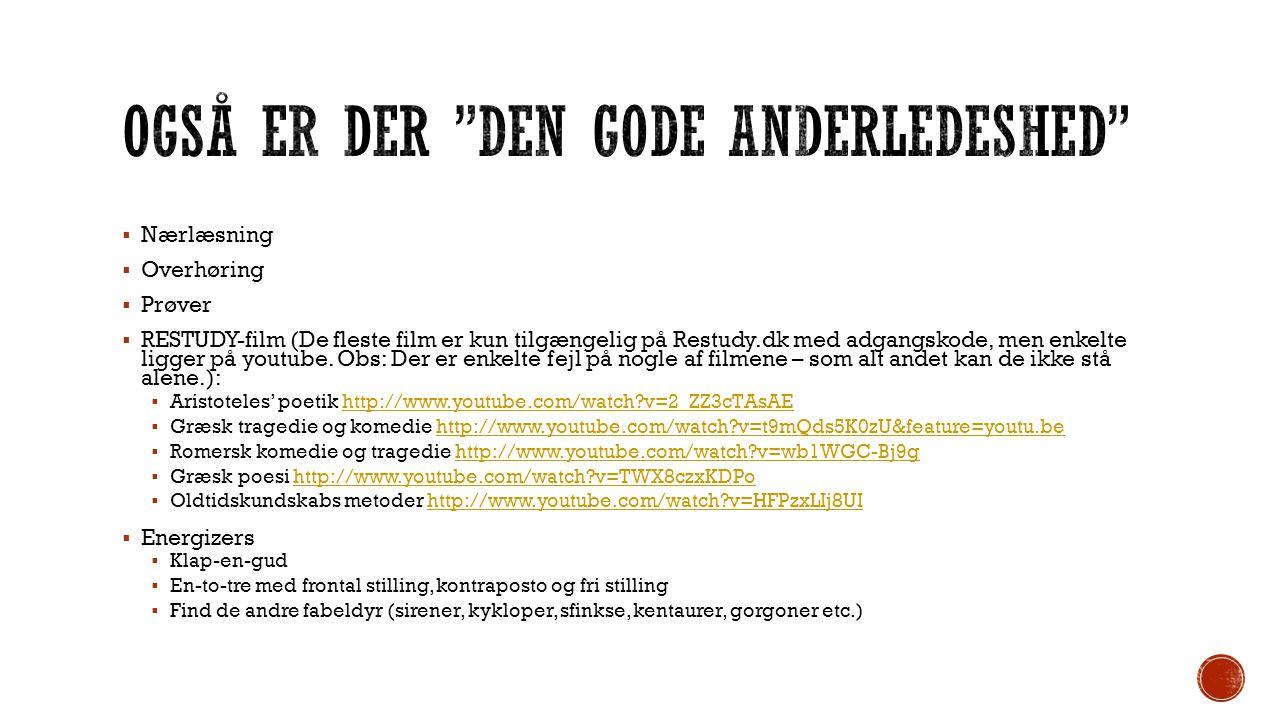  Nærlæsning  Overhøring  Prøver  RESTUDY-film (De fleste film er kun tilgængelig på Restudy.dk med adgangskode, men enkelte ligger på youtube.