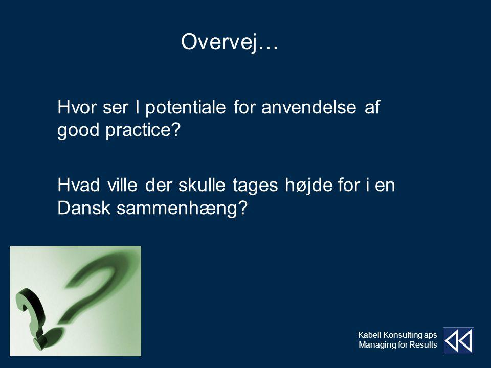 Kabell Konsulting aps Managing for Results Hvor ser I potentiale for anvendelse af good practice.