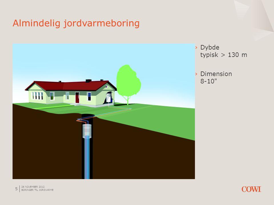 26 NOVEMBER 2012 BORINGER TIL JORDVARME 5 Almindelig jordvarmeboring ›Dybde typisk > 130 m ›Dimension 8-10