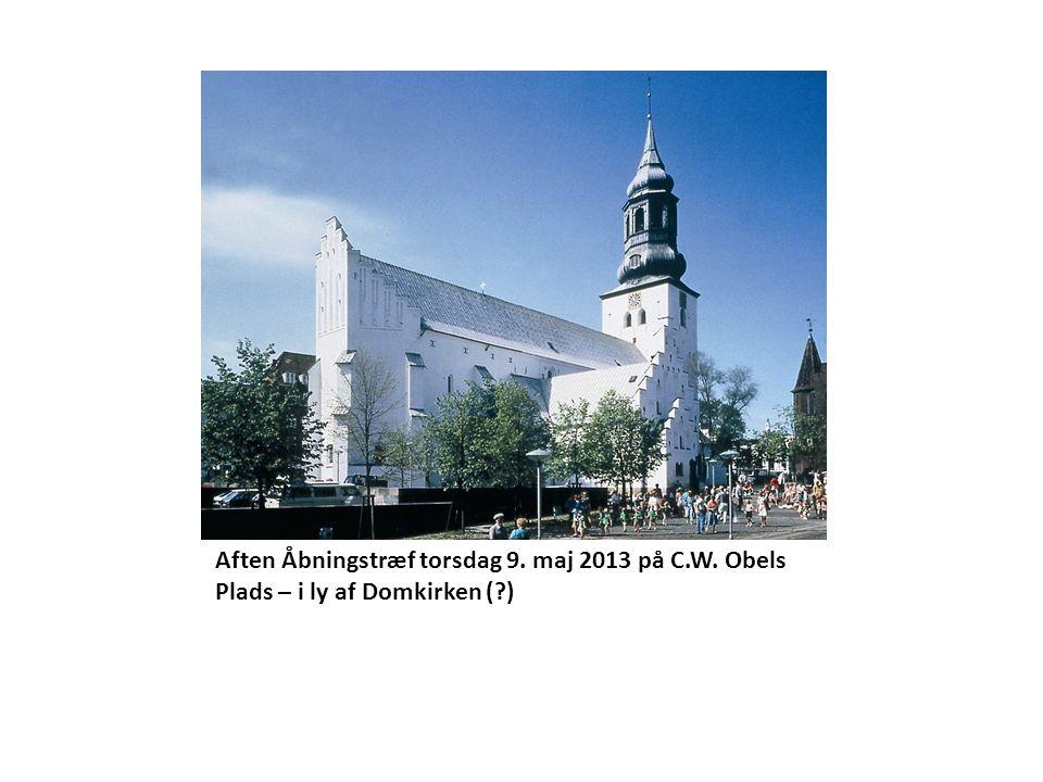 Aften Åbningstræf torsdag 9. maj 2013 på C.W. Obels Plads – i ly af Domkirken ( )
