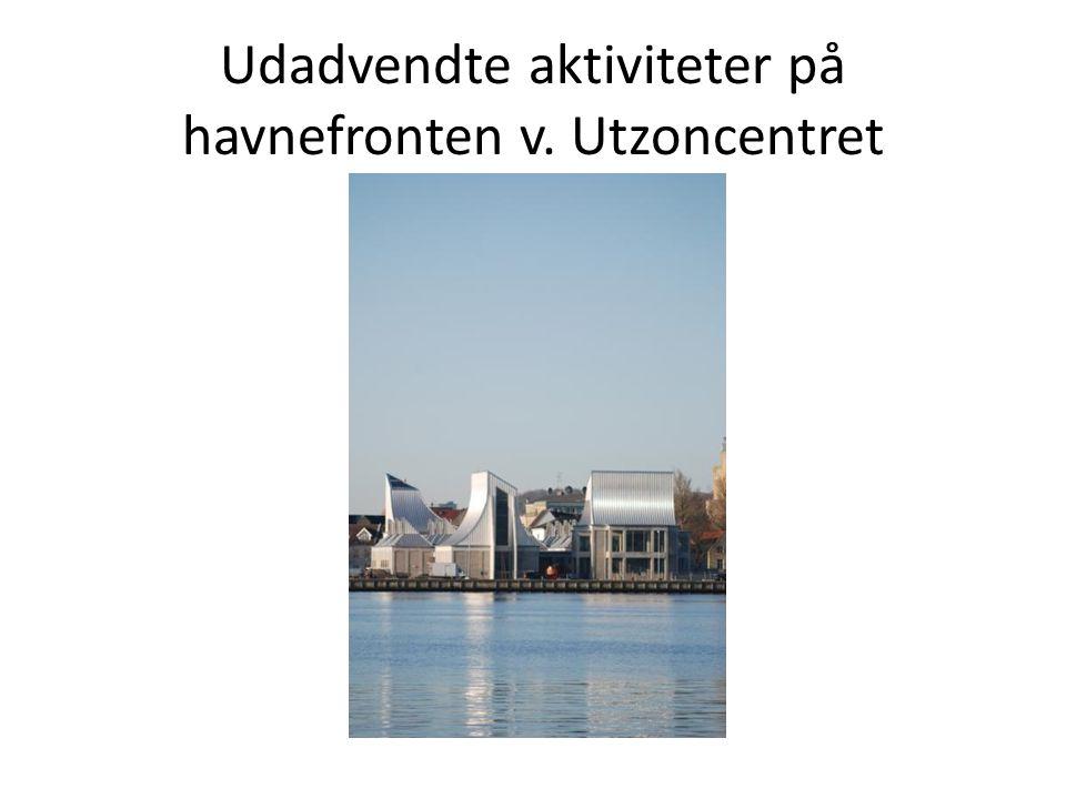 Udadvendte aktiviteter på havnefronten v. Utzoncentret