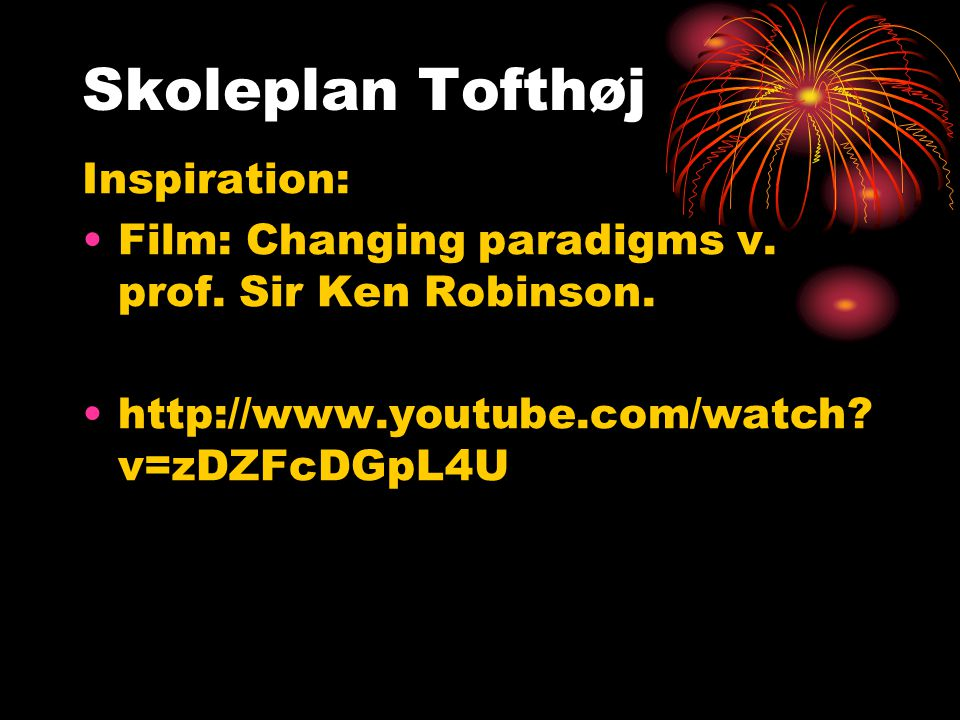 Inspiration: •Film: Changing paradigms v. prof. Sir Ken Robinson.
