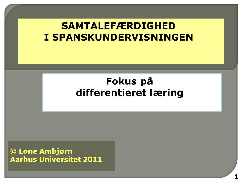 Fokus på differentieret læring 1 © Lone Ambjørn Aarhus Universitet 2011