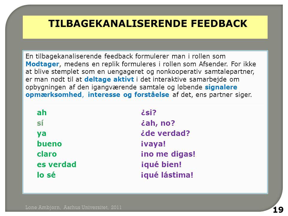En tilbagekanaliserende feedback formulerer man i rollen som Modtager, medens en replik formuleres i rollen som Afsender.