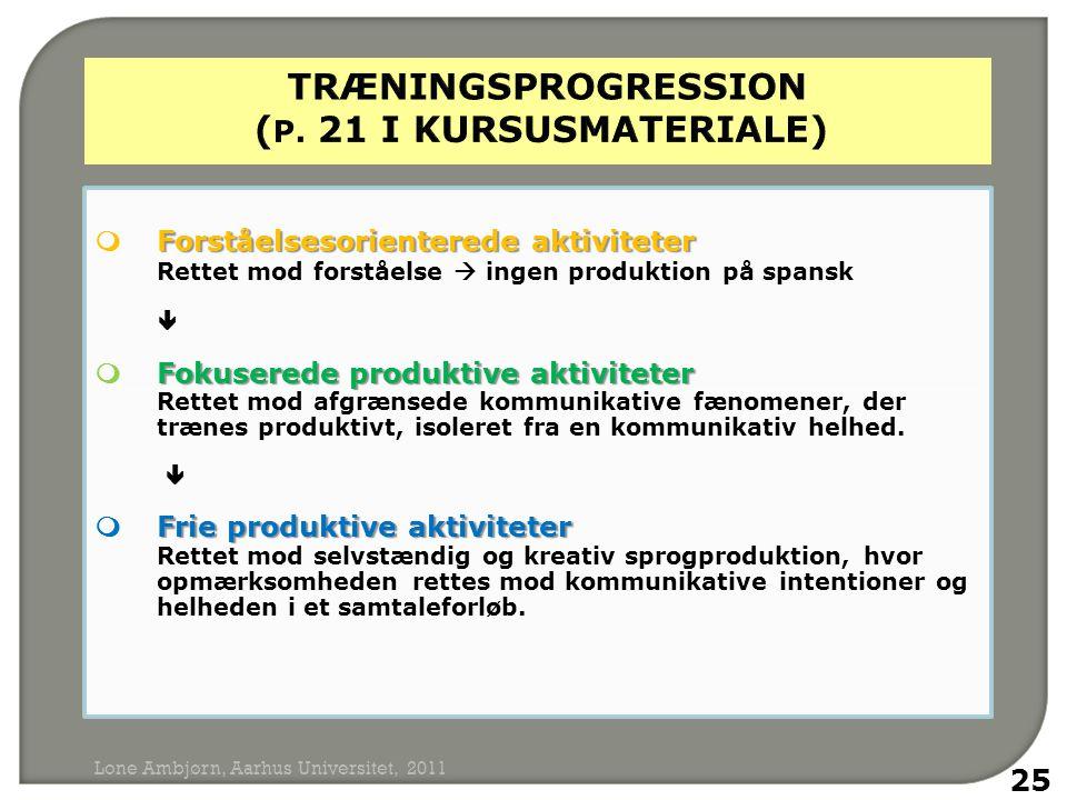 Forståelsesorienterede aktiviteter  Forståelsesorienterede aktiviteter Rettet mod forståelse  ingen produktion på spansk  Fokuserede produktive aktiviteter  Fokuserede produktive aktiviteter Rettet mod afgrænsede kommunikative fænomener, der trænes produktivt, isoleret fra en kommunikativ helhed.