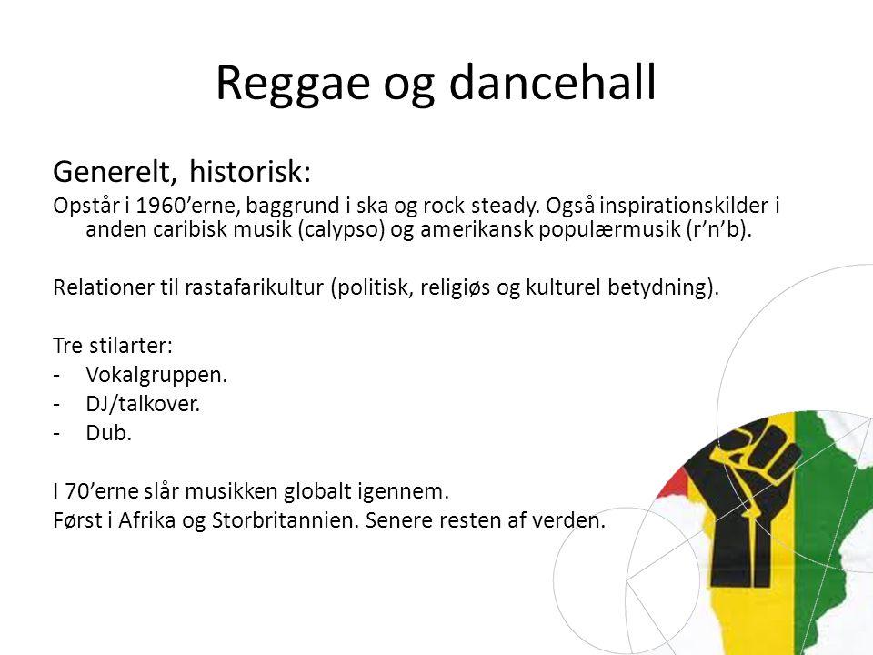 Reggae og dancehall Generelt, historisk: Opstår i 1960'erne, baggrund i ska og rock steady.