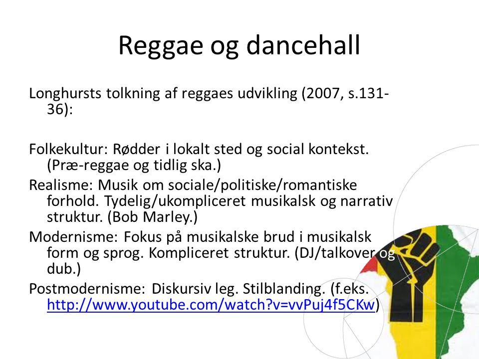 Reggae og dancehall Longhursts tolkning af reggaes udvikling (2007, s.131- 36): Folkekultur: Rødder i lokalt sted og social kontekst.