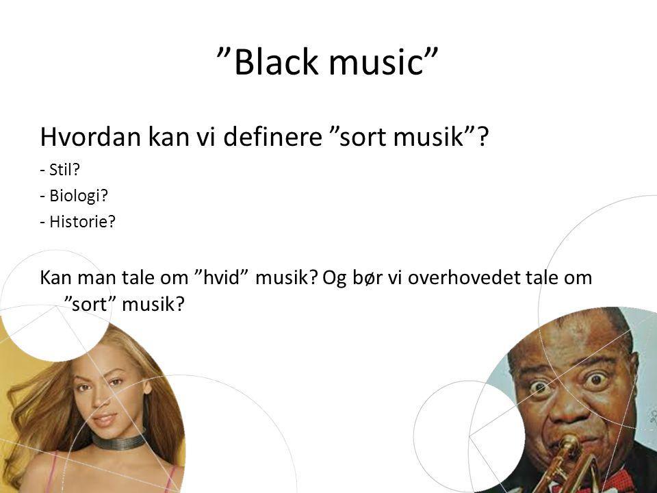 Black music Hvordan kan vi definere sort musik .