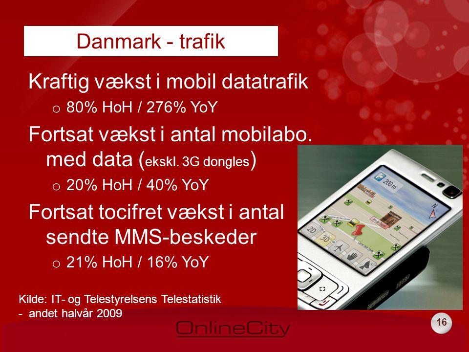 16 Kraftig vækst i mobil datatrafik o 80% HoH / 276% YoY Fortsat vækst i antal mobilabo.