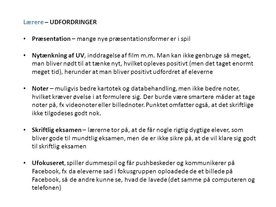 Lærere – UDFORDRINGER • Præsentation – mange nye præsentationsformer er i spil • Nytænkning af UV, inddragelse af film m.m.