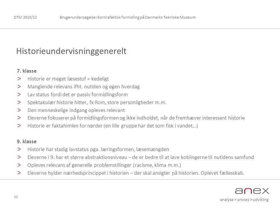 analyse > proces > udvikling Brugerundersøgelse: Kontrafaktisk formidling på Danmarks Tekniske MuseumDTM 2010/11 31 7.
