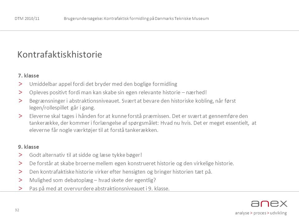 analyse > proces > udvikling Brugerundersøgelse: Kontrafaktisk formidling på Danmarks Tekniske MuseumDTM 2010/11 32 7.
